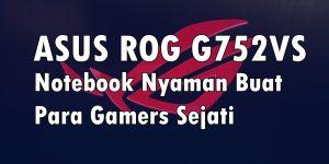 ASUS-ROG-G752VS-Notebook-Nyaman-Buat-Para-Gamers-Sejati