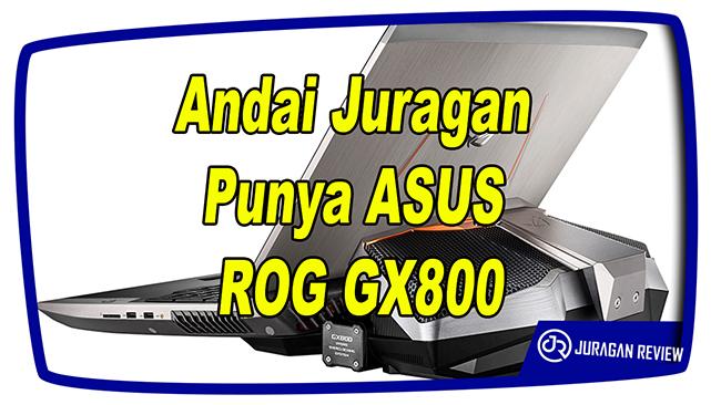 Andai Juragan Punya ASUS ROG GX800