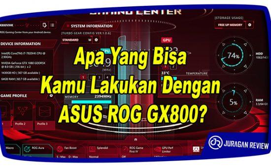 Apa Yang Bisa Kamu Lakukan Dengan ASUS ROG GX800?