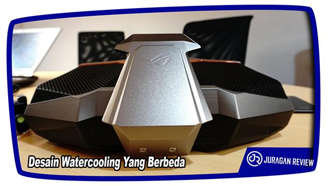 Desain Watercooling Yang Berbeda - ASUS ROG GX800