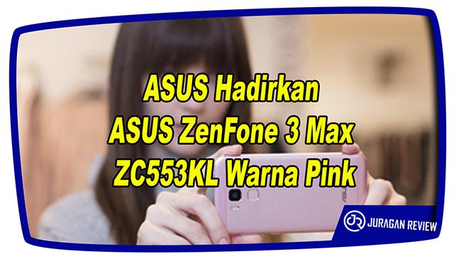 ASUS Hadirkan ASUS ZenFone 3 Max ZC553KL Warna Pink