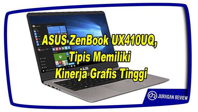ASUS ZenBook UX410UQ, Tipis Memiliki Kinerja Grafis Tinggi
