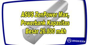 ASUS ZenPower Max, Powerbank Kapasitas Besar 26.800 mAh