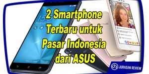 2 Smartphone Terbaru untuk Pasar Indonesia dari ASUS