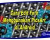 Cara Edit Foto Menggunakan PicsArt di Android