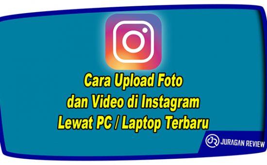 Cara Upload Foto dan Video di Instagram Lewat PC / Laptop Terbaru