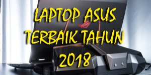 Laptop ASUS Terbaik Tahun 2018