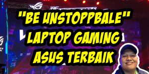 Be Unstoppable - Laptop Gaming ASUS Terbaik